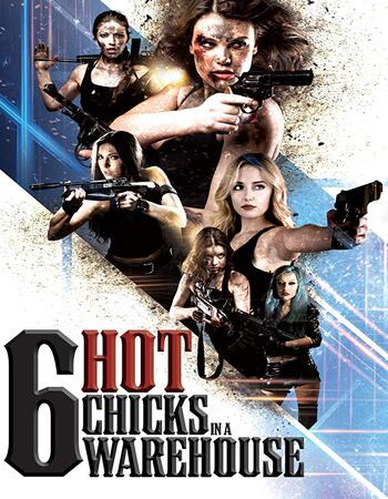 Six Hot Chicks in a Warehouse 2019 720p WEB-DL Full English Movie Download