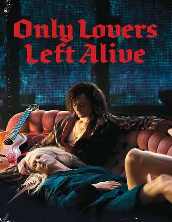 Only Lovers Left Alive 2013 English 720p BluRay 1GB ESubs